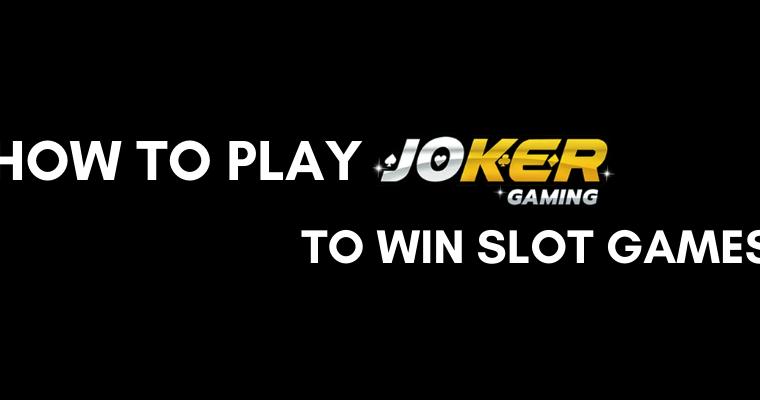 วิธีเล่น joker gaming ที่จะทำให้ชนะ slot games